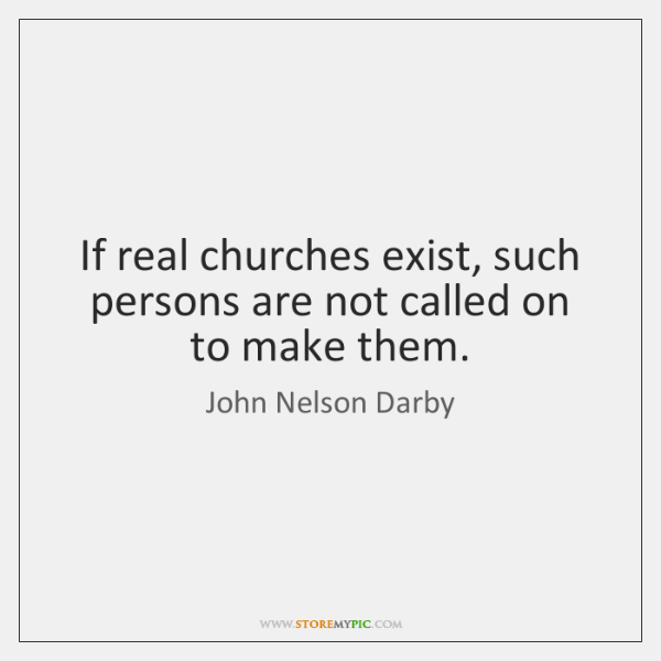 If real churches exist, such persons are not called on to make ...