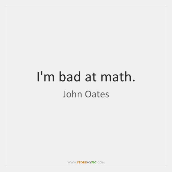 I'm bad at math.