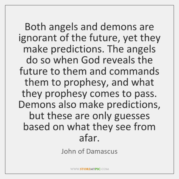 Both angels and demons are ignorant of the future, yet they make ...