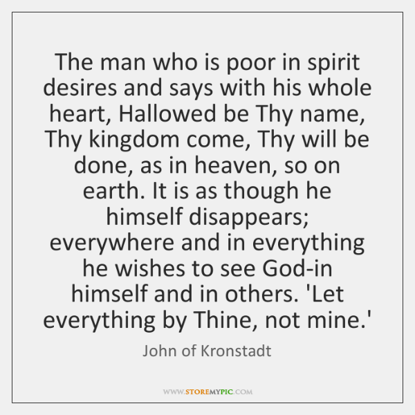 The man who is poor in spirit desires and says with his ...