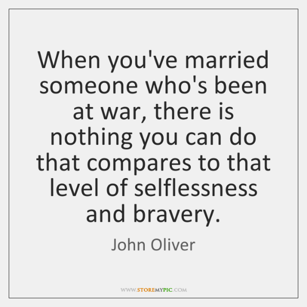 When you've married someone who's been at war, there is nothing you ...