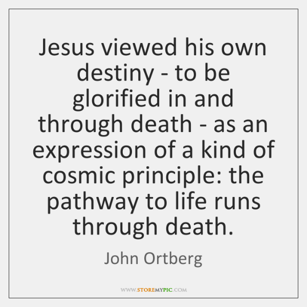 Jesus viewed his own destiny - to be glorified in and through ...