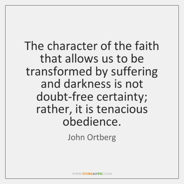 The character of the faith that allows us to be transformed by ...