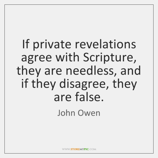 If private revelations agree with Scripture, they are needless, and if they ...