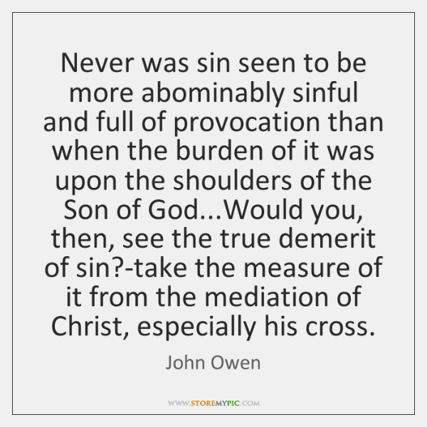 Never was sin seen to be more abominably sinful and full of ...