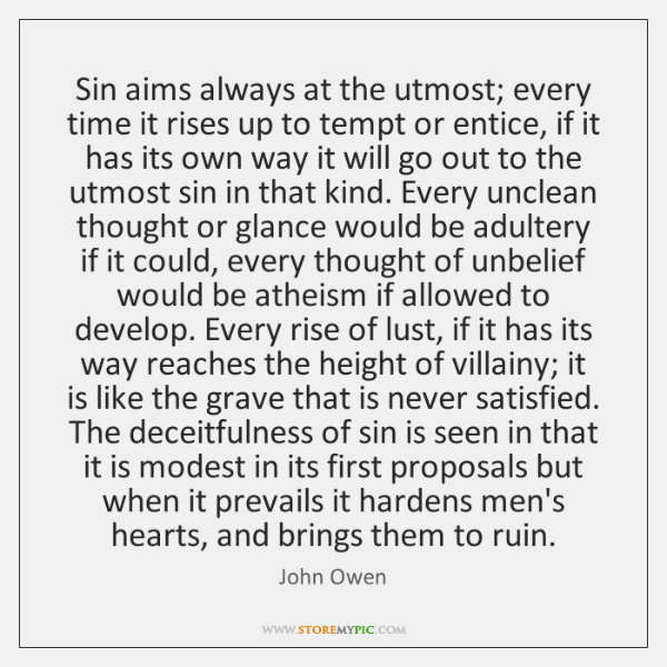 Sin aims always at the utmost; every time it rises up to ...