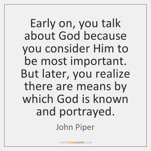 Early on, you talk about God because you consider Him to be ...