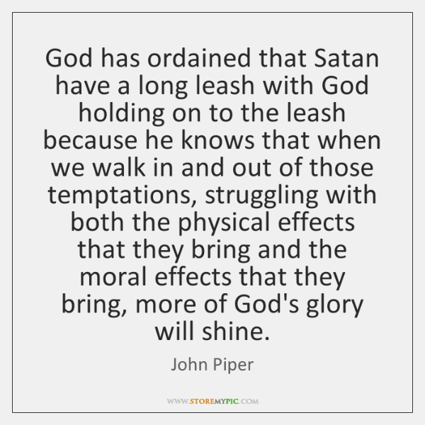 God has ordained that Satan have a long leash with God holding ...