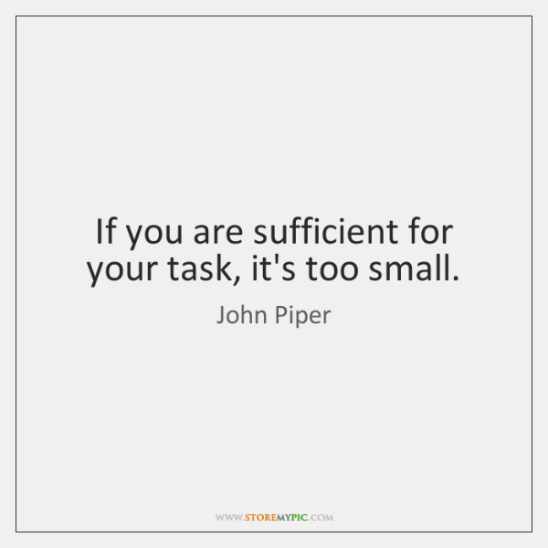 If you are sufficient for your task, it's too small.