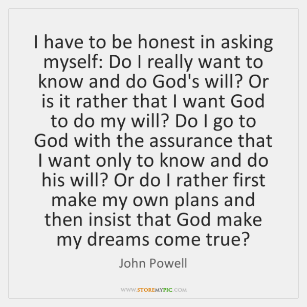 I have to be honest in asking myself: Do I really want ...