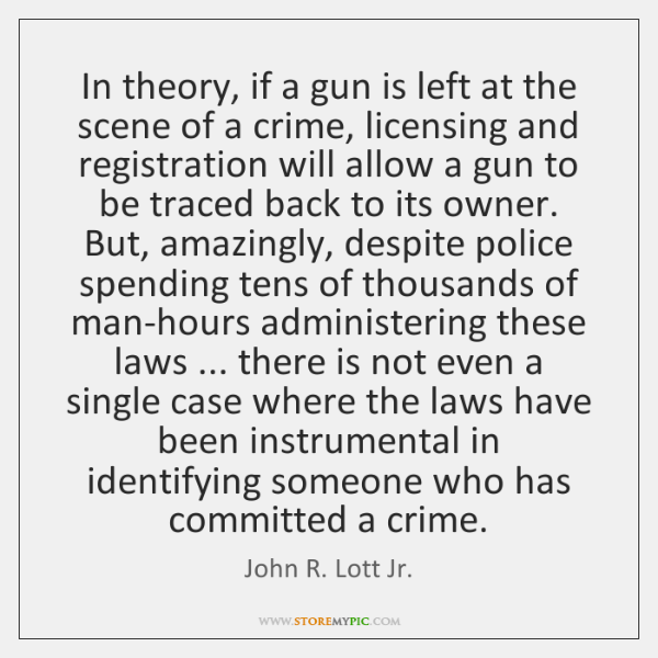 In theory, if a gun is left at the scene of a ...