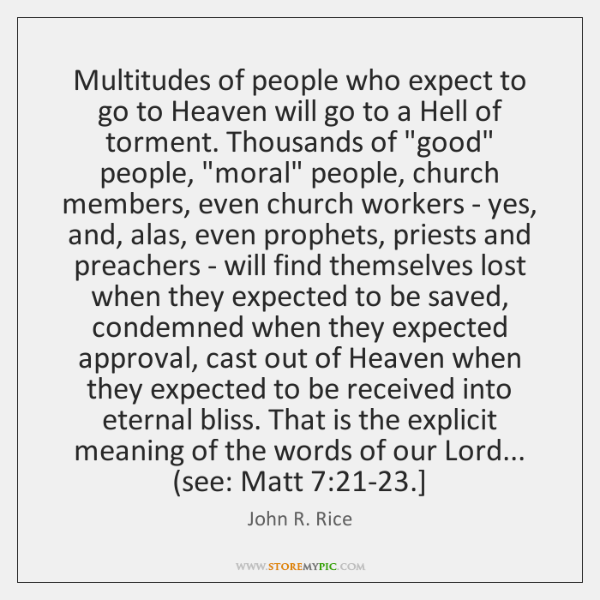Multitudes of people who expect to go to Heaven will go to ...