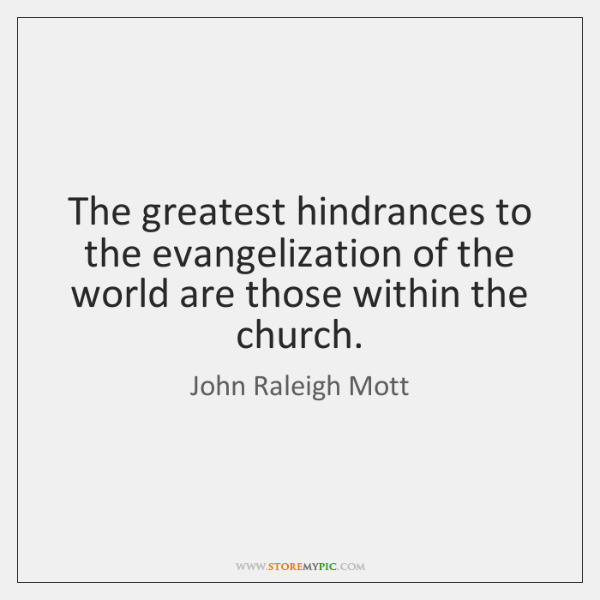 The greatest hindrances to the evangelization of the world are those within ...