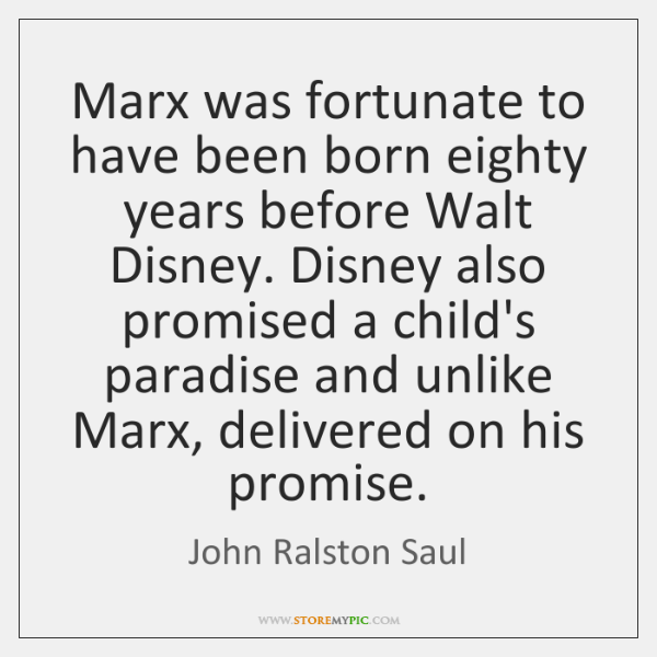 Marx was fortunate to have been born eighty years before Walt Disney. ...