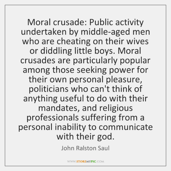 Moral crusade: Public activity undertaken by middle-aged men who are cheating on ...