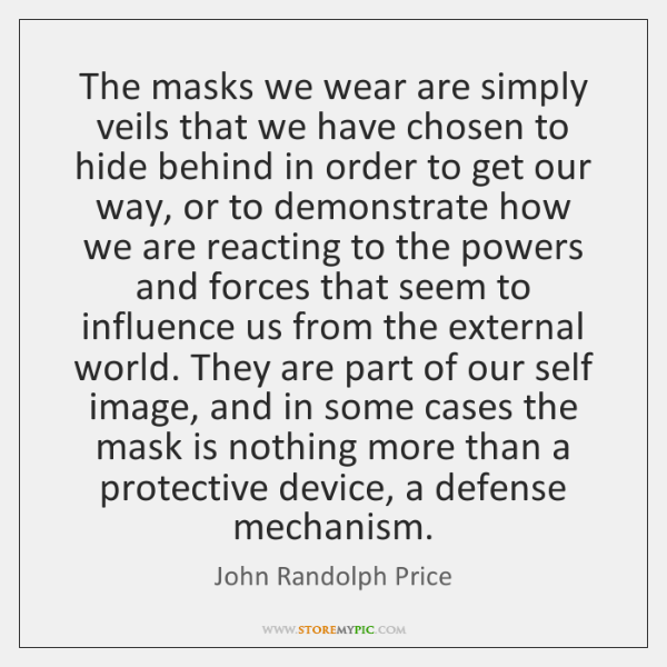 The masks we wear are simply veils that we have chosen to ...