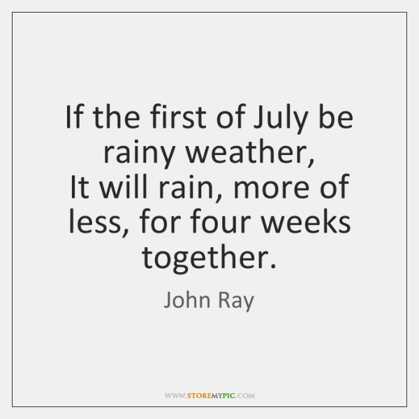 If the first of July be rainy weather,  It will rain, more ...