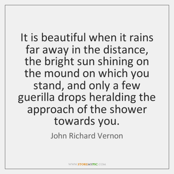 It is beautiful when it rains far away in the distance, the ...