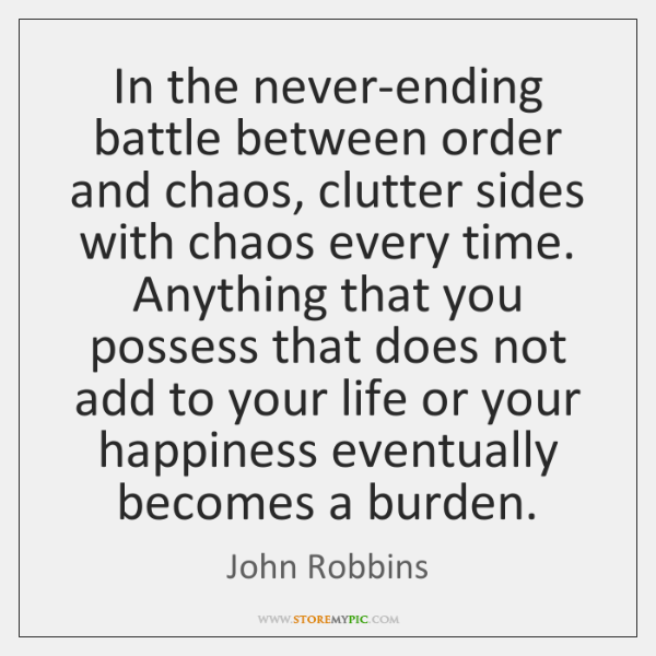 In the never-ending battle between order and chaos, clutter sides with chaos ...