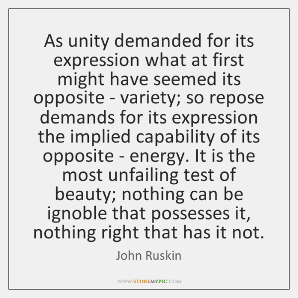 As unity demanded for its expression what at first might have seemed ...