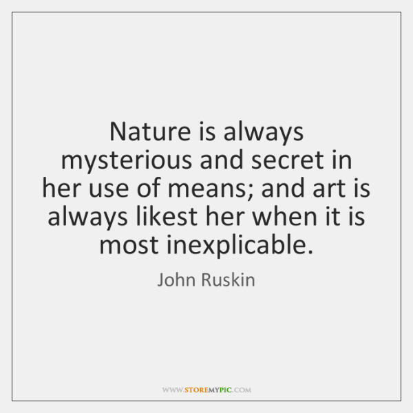 Nature is always mysterious and secret in her use of means; and ...