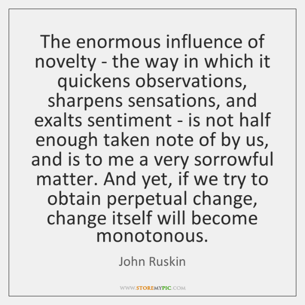 The enormous influence of novelty - the way in which it quickens ...