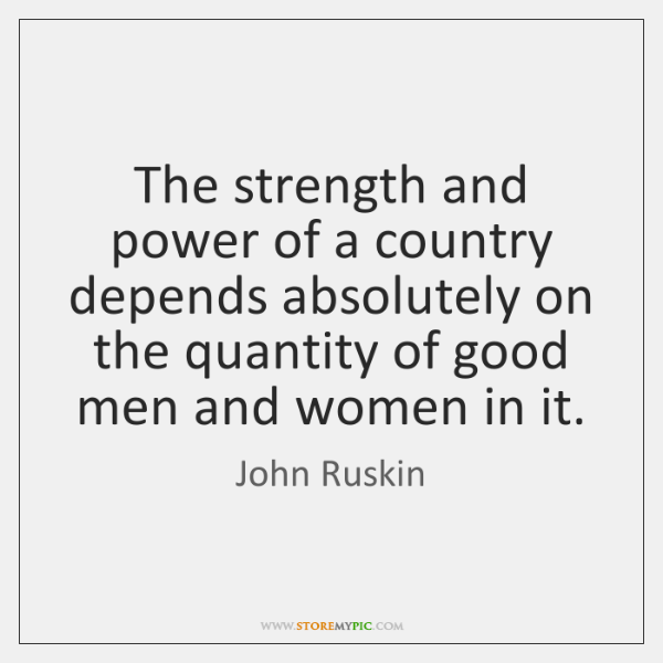 The strength and power of a country depends absolutely on the quantity ...