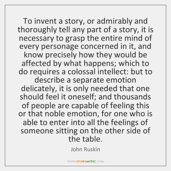 To invent a story, or admirably and thoroughly tell any part of ...