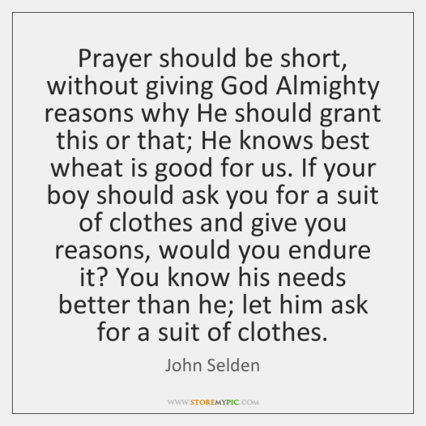 Prayer should be short, without giving God Almighty reasons why He should ...