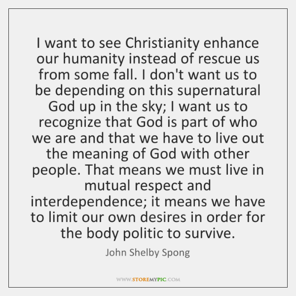 I want to see Christianity enhance our humanity instead of rescue us ...