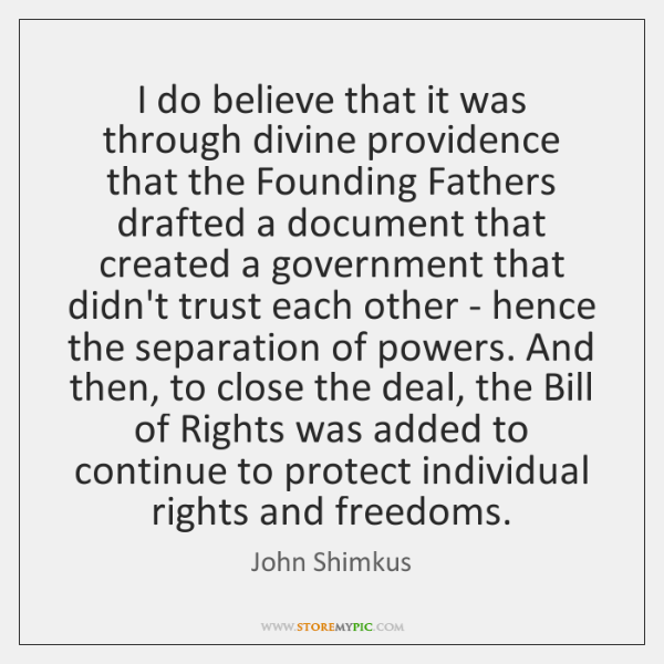 I do believe that it was through divine providence that the Founding ...