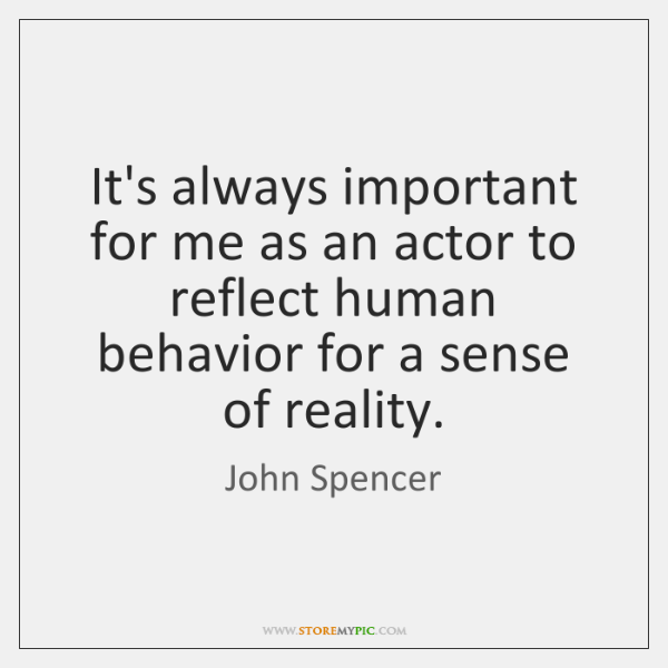 It's always important for me as an actor to reflect human behavior ...