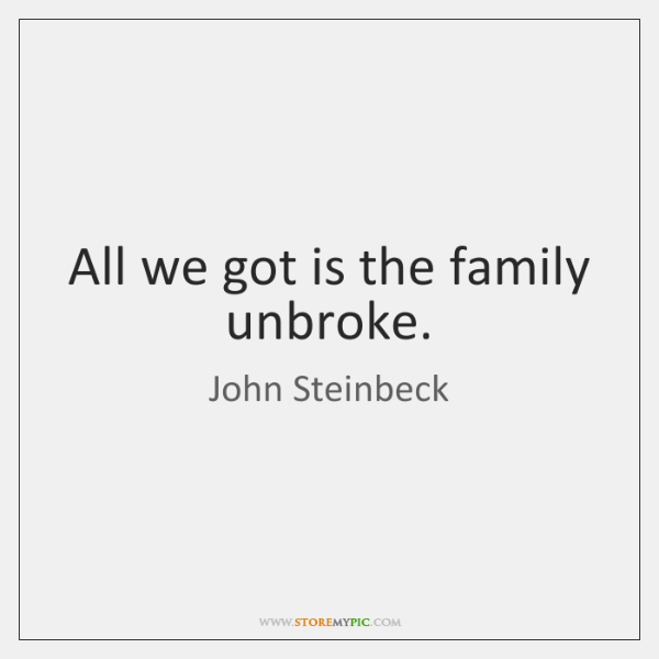 All we got is the family unbroke.