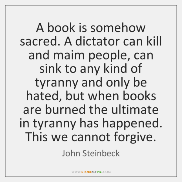 A book is somehow sacred. A dictator can kill and maim people, ...