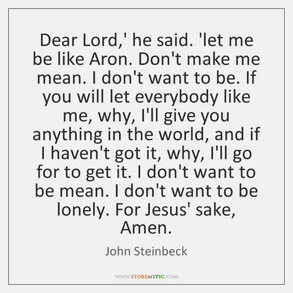Dear Lord,' he said. 'let me be like Aron. Don't make ...