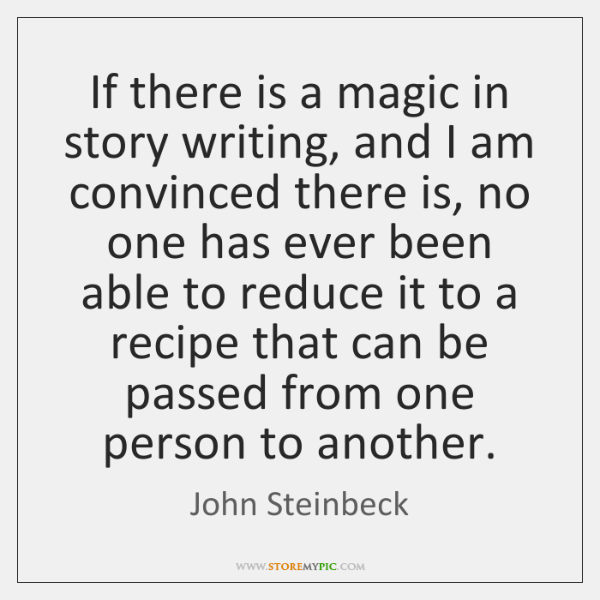 If there is a magic in story writing, and I am convinced ...
