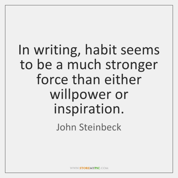 In writing, habit seems to be a much stronger force than either ...