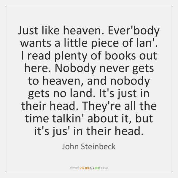 Just like heaven. Ever'body wants a little piece of lan'. I read ...