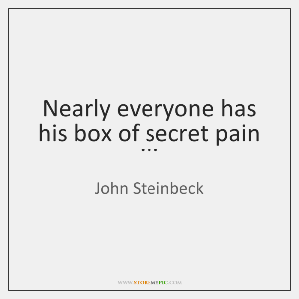 Nearly everyone has his box of secret pain ...