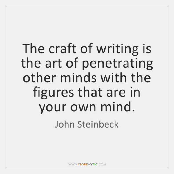 The craft of writing is the art of penetrating other minds with ...