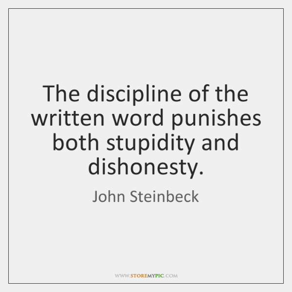 The discipline of the written word punishes both stupidity and dishonesty.