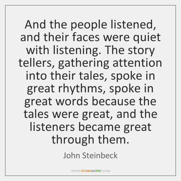 And the people listened, and their faces were quiet with listening. The ...