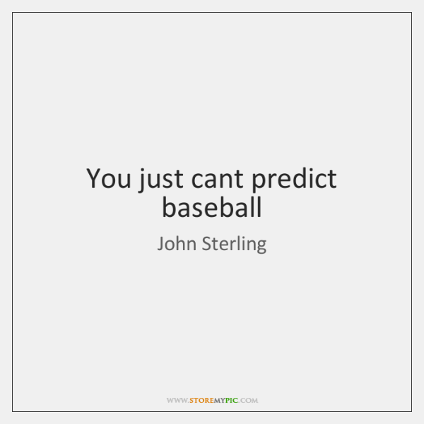 You just cant predict baseball