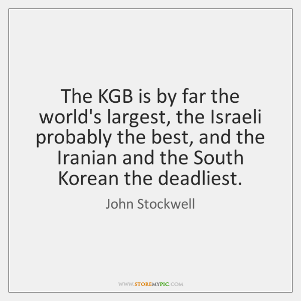 The KGB is by far the world's largest, the Israeli probably the ...