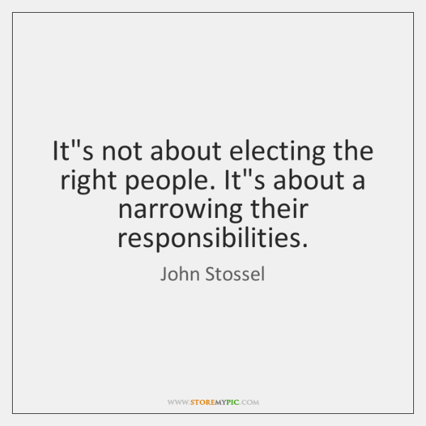 It's not about electing the right people. It's about a narrowing their ...