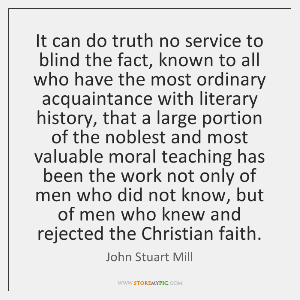 It can do truth no service to blind the fact, known to ...