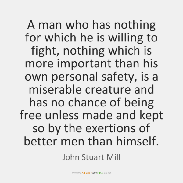 A man who has nothing for which he is willing to fight, ...