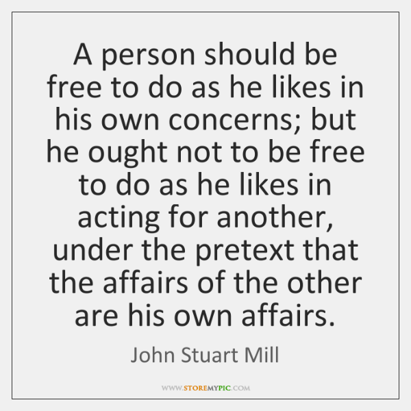 A person should be free to do as he likes in his ...
