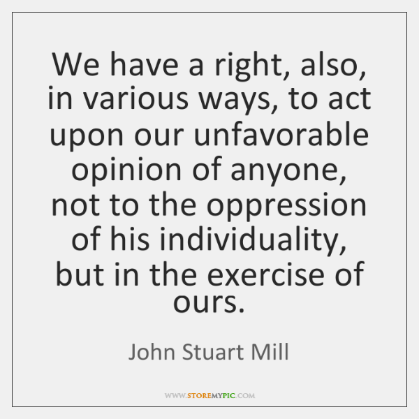 We have a right, also, in various ways, to act upon our ...