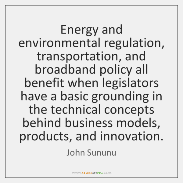 Energy and environmental regulation, transportation, and broadband policy all benefit when legislato